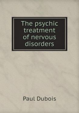 The psychic treatment of nervous disorders