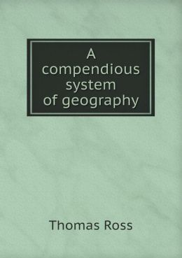 A compendious system of geography