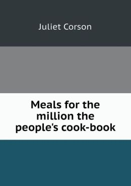 Meals for the million the people's cook-book