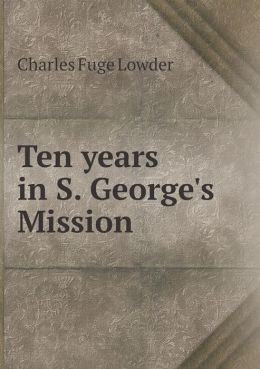 Ten years in S. George's Mission
