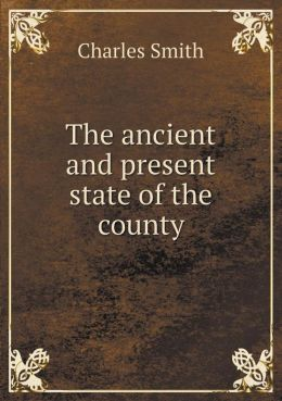 The ancient and present state of the county