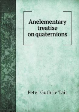 Anelementary treatise on quaternions