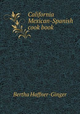 California Mexican-Spanish cook book