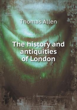 The history and antiquities of London