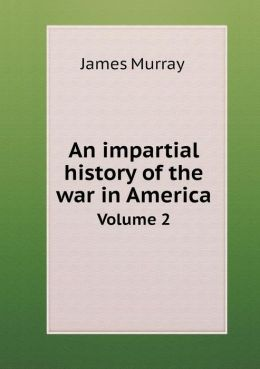 An impartial history of the war in America Volume 2