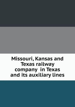 Missouri, Kansas and Texas railway company in Texas and its auxiliary lines