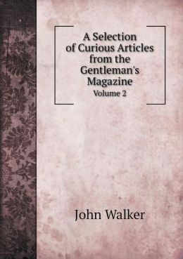 A Selection of Curious Articles from the Gentleman's Magazine Volume 2