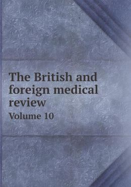 The British and foreign medical review Volume 10