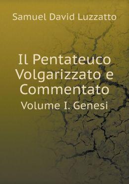 Il Pentateuco Volgarizzato e Commentato Volume I. Genesi