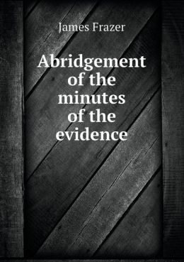 Abridgement of the minutes of the evidence