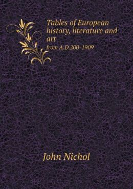 Tables of European history, literature and art from A.D.200-1909