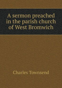 A sermon preached in the parish church of West Bromwich