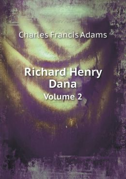 Richard Henry Dana Volume 2