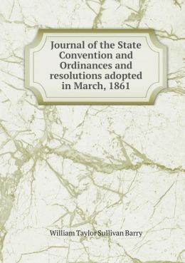 Journal of the State Convention and Ordinances and resolutions adopted in March, 1861