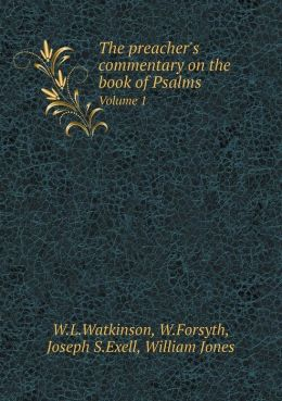 The preacher's commentary on the book of Psalms Volume 1