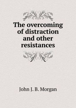The overcoming of distraction and other resistances