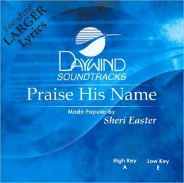 Praise His Name ( Daywind Soundtracks Series)