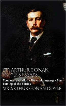 sir arthur conan doyles writings essay C auguste dupin, the predecessor of sherlock  sir arthur conan doyle never denied that he was largely impressed by the  portrayed c auguste dupin in a radio.