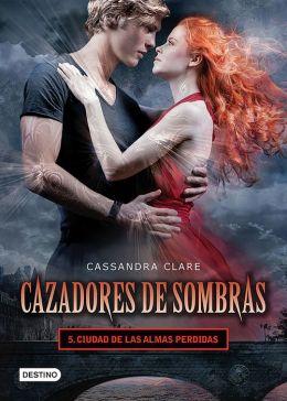 Ciudad de las almas perdidas. Cazadores de sombras 5 (versión mexicana): Saga Cazadores de sombras