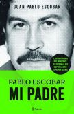 Book Cover Image. Title: Pablo Escobar, Mi padre, Author: Juan Pablo Escobar
