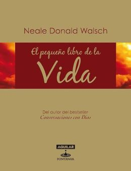 El pequeno libro de la vida (Neale Donald Walschs Little Book of Life)