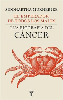 El emperador de todos los males. Una biografía del cáncer (The Emperor of all Maladies: A Biography of Cancer)