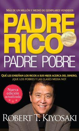 Padre rico. Padre pobre (Nueva edición actualizada). Qué les enseñan los ricos a sus hijos acerca del dinero, que los pobres y la clase media no!