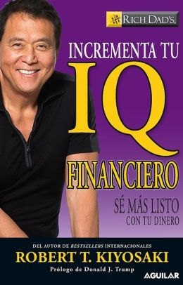 Incrementa tu IQ financiero (Increase Your Financial IQ: Getting Richer by Getting Smarter)