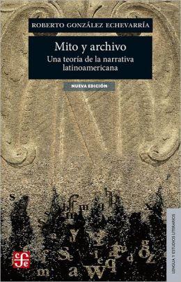 Mito y archivo: Una teoría de la narrativa latinoamericana