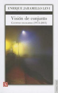 Vision de conjunto. Cuentos escogidos (1973-2011)