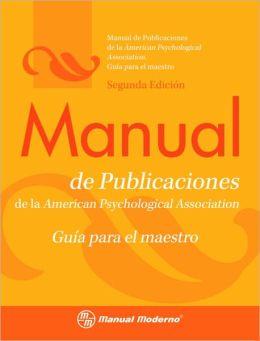 Manual de Publicaciones de la APA. Guía para el Maestro