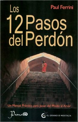 Los 12 pasos del perdon (The twelve steps of forgiveness)
