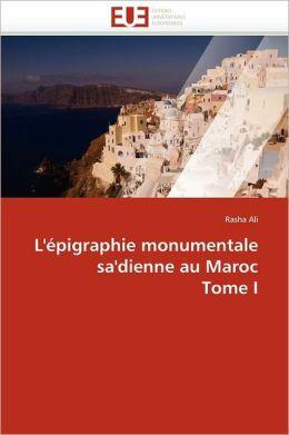 L' Pigraphie Monumentale Sa'Dienne Au Maroc Tome I