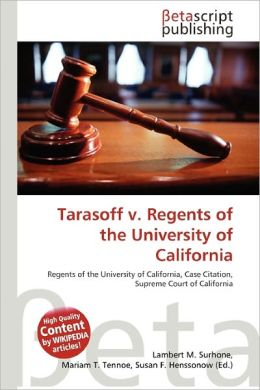 tarasoff v regents of university of california In tarasoff v regents of the university of california the court ruled that a  psychotherapist is obliged to warn third persons of threats made against them  during.