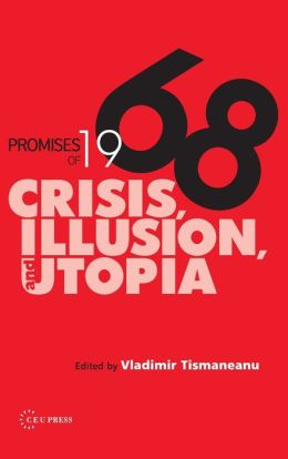 Promises of 1968: Crisis, Illusion, and Utopia
