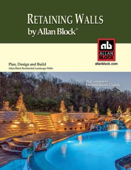 Retaining Walls - Plan Design and Build Allan Block Residential Landscape Walls up to 6 ft. High (1.8 m) - A Complete Installation Guide