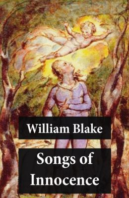 Songs of Innocence (Illuminated Manuscript with the Original Illustrations of William Blake)