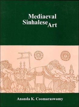 Mediaeval Sinhalese Art: Being a Monograph on Mediaeval Sinhalese Arts and crafts, Mainly as Surviving in the Eighteenth Century, with an Account of the Structure of Society and the Status of the Craftsmen