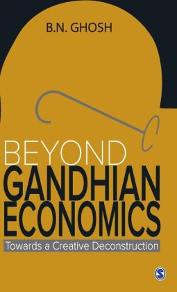 Beyond Gandhian Economics: Towards a Creative Deconstruction