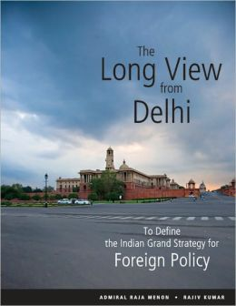 The Long View from Delhi: To Define the Indian Grand Strategy for Foreign Policy