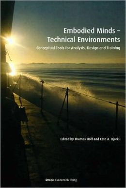 Embodied Minds-Technical Environments: Conceptual Tools for Analysis, Design and Training