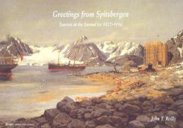 Greetings from Spitsbergen: Tourists at the Eternal Ice, 1827-1914