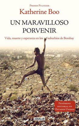 Un maravilloso porvenir: Vida, muerte y esperanza en los suburbios de Bombay