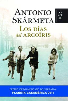 Los días del arcoíris (Premio Planeta Casa America 2011)