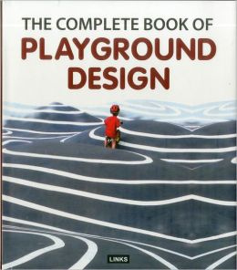 The Complete Book of Playgrounds Design