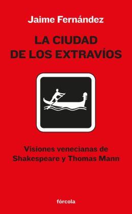 La ciudad de los extravíos: Visiones venecianas de Shakespeare y Thomas Mann