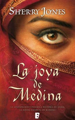 The La joya de Medina: La apasionante y polémica historia de Aisha,esposa favorita de Mahoma