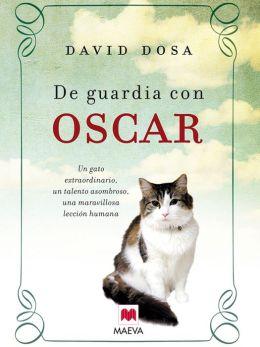 De guardia con Oscar: Un gato extraordinario, un talento asombroso, una maravillosa lección humana.