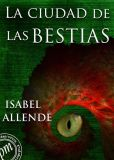 Book Cover Image. Title: La ciudad de las bestias, Author: Isabel Allende