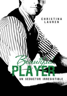 Beautiful Player. Un seductor irresistible: (Beautiful Bastard, 3)